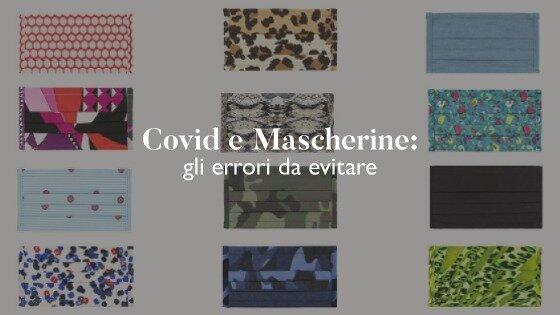 Covid e mascherine: tutti gli errori che facciamo (e le regole per gestirle correttamente)